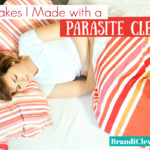 4 Mistakes I Made with a Parasite Cleanse (and how I fixed it)